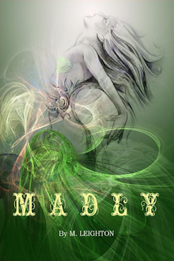 Madly: A Novelette by M. Leighton